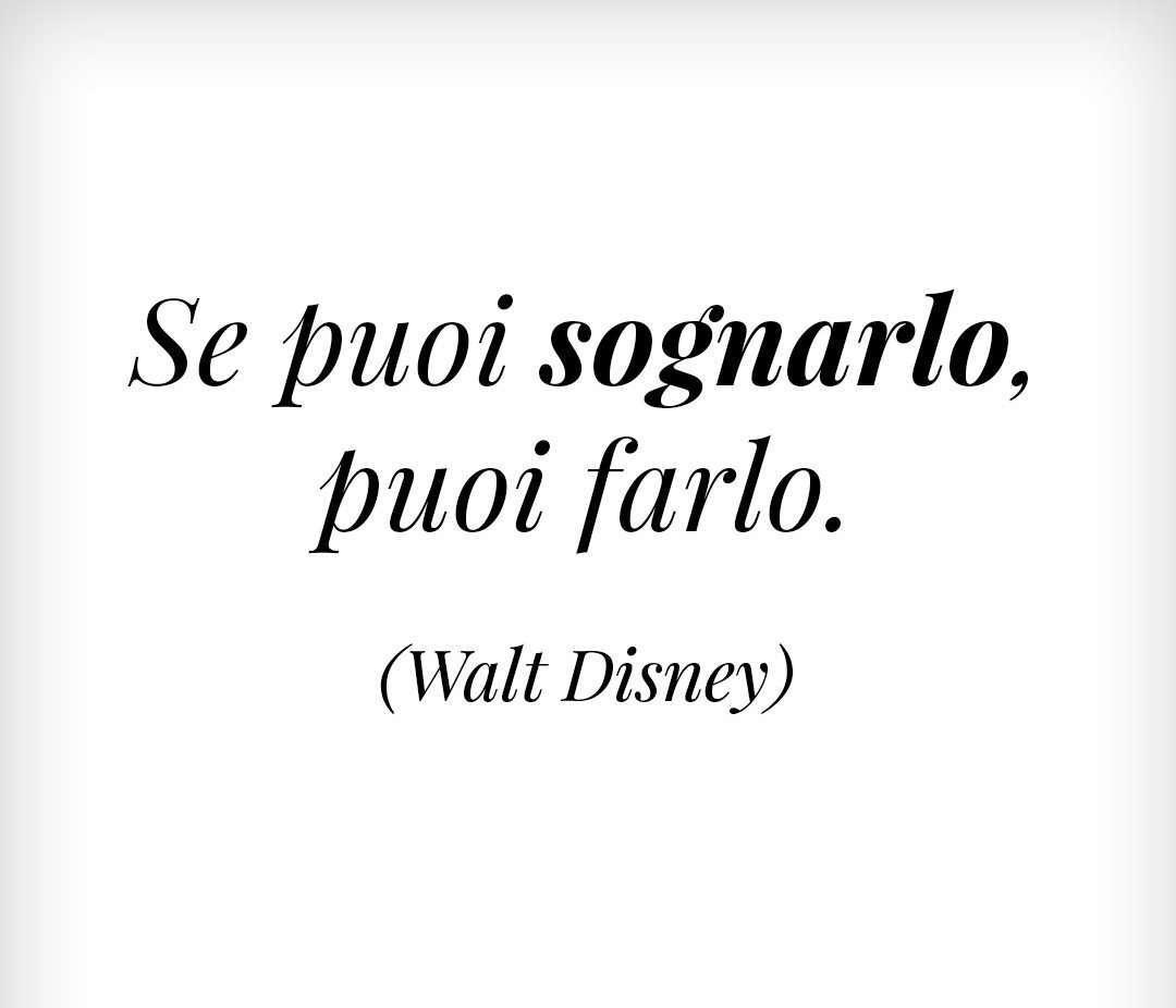 se puoi sognarlo puoi farlo (Walt DisneY)